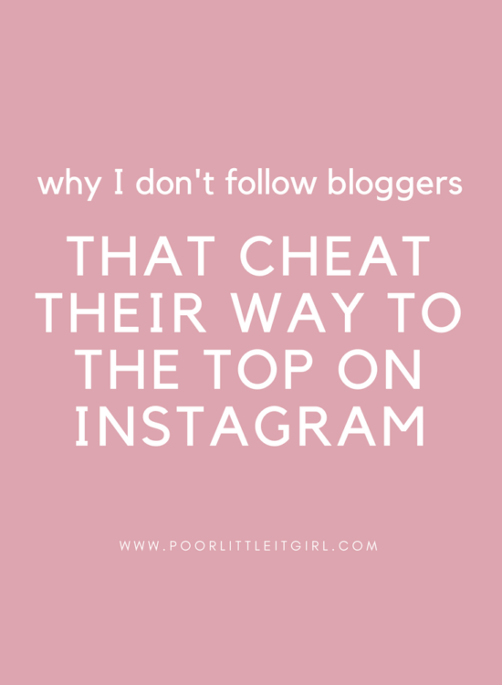 Why I Don't Follow Bloggers That Cheat Their Way To The Top On Instagram - Poor Little It Girl